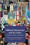 MILITANT DEMOCRACY AND ITS CRITICS: POPULISM, PARTIES, EXTREMISM
