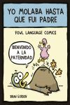 YO MOLABA HASTA QUE FUI PADRE. FOWL LANGUAGE