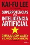 SUPERPOTENCIAS DE LA INTELIGENCIA ARTIFICIAL. CHINA, SILICON VALLEY Y EL NUEVO ORDEN MUNDIAL