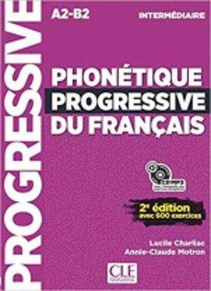 PHONÉTIQUE PROGRESSIVE DU FRANÇAIS INTERMÉDIAIRE A2-B2. 2ª ED. AVEC 600 EXERCICES