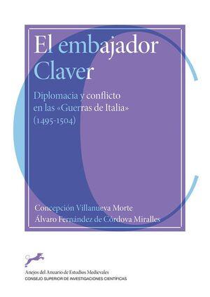 EL EMBAJADOR CLAVER : DIPLOMACIA Y CONFLICTO EN LAS