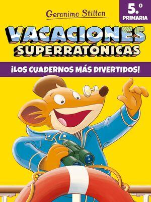 GERONIMO STILTON.VACACIONES SUPERRATÓNICAS 5