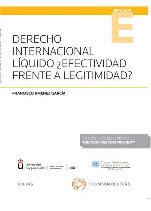 DERECHO INTERNACIONAL LÍQUIDO ¿EFECTIVIDAD FRENTE A LEGITIMIDAD? (PAPEL + E-BOOK