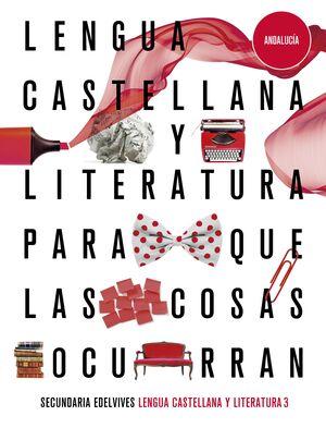 PROYECTO: PARA QUE LAS COSAS OCURRAN - LENGUA CASTELLANA Y LITERATURA 3. ED. AND