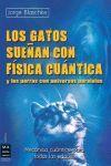 GATOS SUEÑAN CON FISICA CUANTICA Y LOS PERROS CON UNIVERSOS PARALELOS