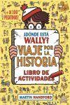 ¿DÓNDE ESTÁ WALLY? VIAJE POR LA HISTORIA. LIBRO DE ACTIVIDADES (COLECCIÓN ¿DÓNDE. (¡CON + DE 100 PEGATINAS!)
