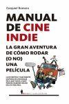 MANUAL DE CINE INDIE. LA GRAN AVENTURA DE RODAR (O NO) UNA PELICULA