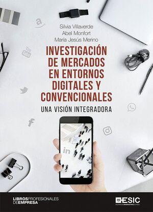 INVESTIGACIÓN DE MERCADOS EN ENTORNOS DIGITALES Y CONVENCIONALES /UNA VISIÓN INT