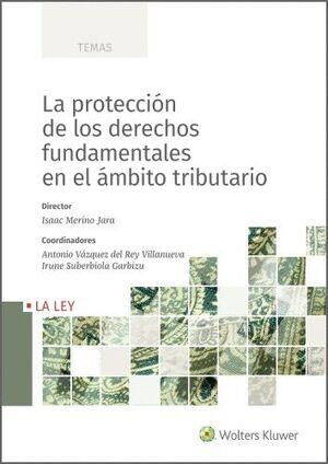 LA PROTECCIÓN DE LOS DERECHOS FUNDAMENTALES EN EL ÁMBITO TRIBUTARIO
