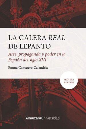 GALERA REAL DE LEPANTO, LA: ARTE, PROPAGANDA Y PODER EN LA ESPAÑA DEL SXVI