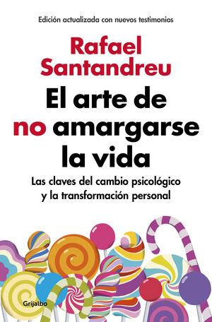 EL ARTE DE NO AMARGARSE LA VIDA. LAS CLAVES DEL CAMBIO PSICOLOGICO Y LA TRANSFORMACION PERSONA