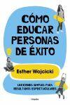 CÓMO EDUCAR PERSONAS DE ÉXITO. LECCIONES SIMPLES PARA RESULTADOS ESPECTACULARES