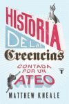 UNA HISTORIA DE LAS CREENCIAS (ESCRITA POR UN ATEO)
