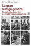 LA GRAN HUELGA GENERAL. EL SINDICALISMO CONTRA LA «MODERNIZACIÓN SOCIALISTA»