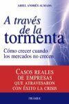 A TRAVÉS DE LA TORMENTA : CÓMO CRECER CUANDO LOS MERCADOS NO CRECEN