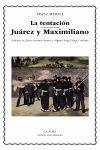 LA TENTACIÓN; JUÁREZ Y MAXIMILIANO.
