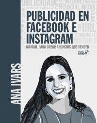 PUBLICIDAD EN FACEBOOK E INSTAGRAM. CURSO PRÁCTICO PARA CREAR ANU