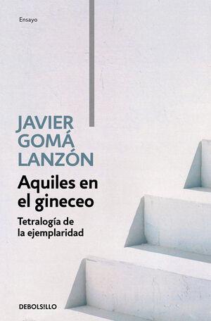 AQUILES EN EL GINECEO (TETRALOGÍA DE LA EJEMPLARIDAD) LB