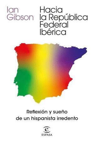 HACIA LA REPÚBLICA FEDERAL IBÉRICA. REFLEXIÓN Y SUEÑO DE UN HISPANISTA IRREDENTO