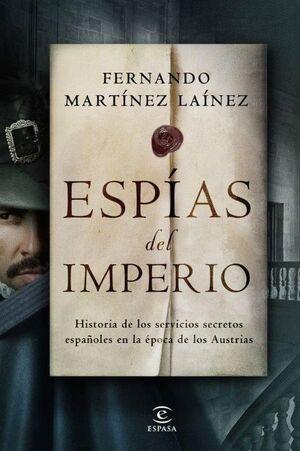ESPÍAS DEL IMPERIO. HISTORIA DE LOS SERVICIOS SECRETOS ESPAÑOLES EN LA ÉPOCA DE