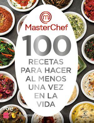 MASTERCHEF. 100 RECETAS PARA HACER AL MENOS UNA VEZ EN LA VIDA