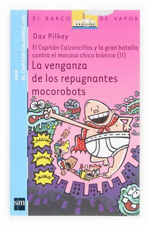 LA VENGANZA DE LOS REPUGNANTES MOCOROBOTS II . EL CAPITAN CALZONCILLO Y LA GRAN BATALLA DEL MOCOSO CHICO BIONICO