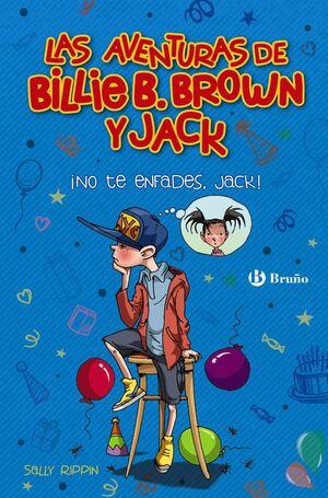 LAS AVENTURAS DE BILLIE B. BROWN Y JACK, 3. ¡NO TE ENFADES, JACK!