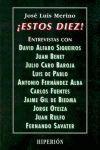 ¡ ESTOS DIEZ !  ENTREVISTAS CON DAVID ALFAROS SIQUEROS, JUAN BENET, ET