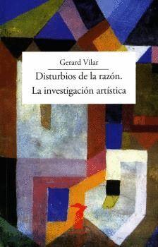 DISTURBIOS DE LA RAZÓN. LA INVESTIGACIÓN ARTÍSTICA