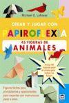 CREAR Y JUGAR PAPIROFLEXIA 45 FIGURAS DE ANIMALES
