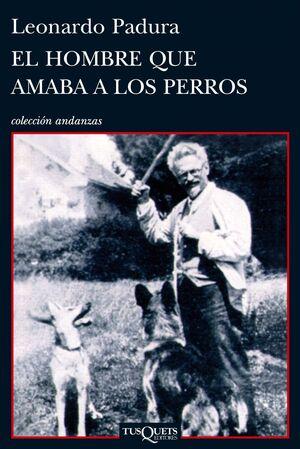 HOMBRE QUE AMABA A LOS PERROS, EL. FASCINANTE Hª DEL ASESINO DE TROTSKI