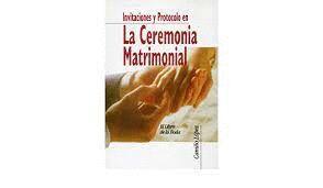 INVITACIONES Y PROTOCOLO EN LA CEREMONIA MATRIMONIAL.LIBRO DE LA BODA