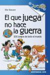 EL QUE JUEGA NO HACE LA GUERRA. 200 JUEGOS DE TODO EL MUNDO
