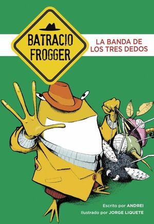 BATRACIO FROGGER 3. LA BANDA DE LOS TRES DEDOS