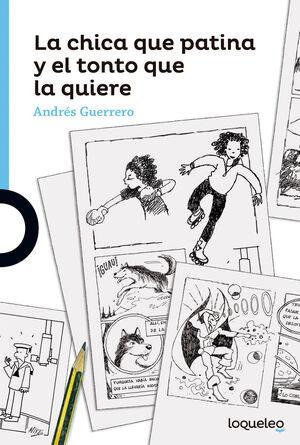 LA CHICA QUE PATINA Y EL TONTO QUE LA QUIERE ( LOQUELEO + 12)