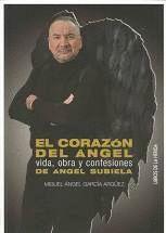 EL CORAZÓN DEL ÁNGEL. VIDA, OBRA Y CONFESIONES DE ÁNGEL SUBIELA***