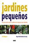 JARDINES PEQUEÑOS GUIA PRACTICA PARA LA JARDINERIA