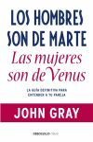 LOS HOMBRES SON DE MARTE, LAS MUJERES DE VENUS. LA GUIA DEFINITIVA PAR